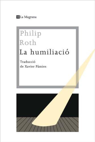 Philip Roth - La Humiliacio (LES ALES ESTESES Book 283) (Catalan Edition) Epub