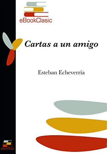 Cartas a un amigo (Anotado) por Esteban Echeverría