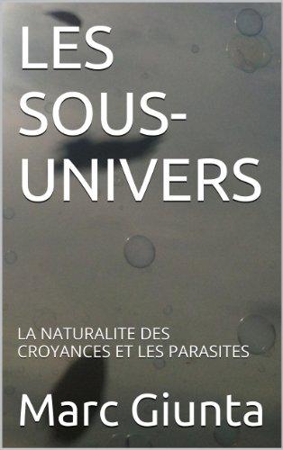 LES SOUS-UNIVERS: LA NATURALITE DES CROYANCES ET LES PARASITES