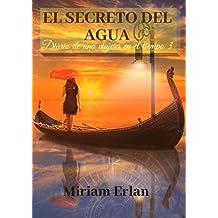 El Secreto del Agua: Novela viajes en el tiempo romántica histórica (Diario de una Viajera en el Tiempo nº 3)