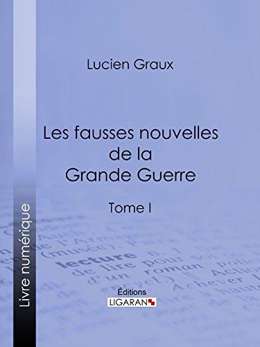 Les Fausses Nouvelles de la Grande Guerre: Tome I par Docteur Lucien-Graux