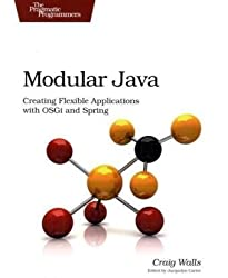 Modular Java: Creating Flexible Applications with OSGi and Spring (Pragmatic Programmers)