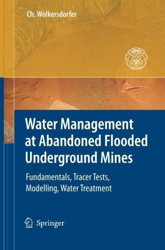 Water Management at Abandoned Flooded Underground Mines: Fundamentals, Tracer Tests, Modelling, Water Treatment by Christian Wolkersdorfer (2014-09-24)