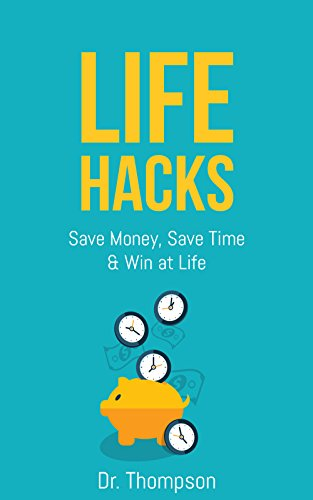 Life Hacks: Save Money, Save Time and Win at Life - Increase Your Productivity and Efficiency with these Lifehacks