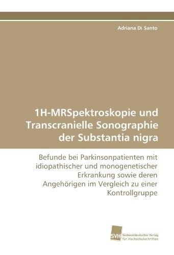 1H-MRSpektroskopie und Transcranielle Sonographie der Substantia nigra: Befunde bei Parkinsonpatienten mit idiopathischer und monogenetischer ... im Vergleich zu einer Kontrollgruppe