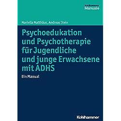 Psychoedukation und Psychotherapie für Jugendliche und junge Erwachsene mit ADHS: Ein Manual