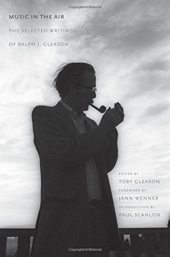 Music in the Air: The Selected Writings of Ralph J. Gleason por Ralph J. Gleason