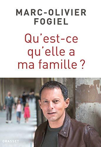 Qu'est-ce qu'elle a ma famille ?: récit par Marc-Olivier Fogiel