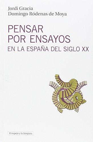 Pensar por ensayos en la España del siglo XX: Historia y repertorio (El espejo y la lámpara)