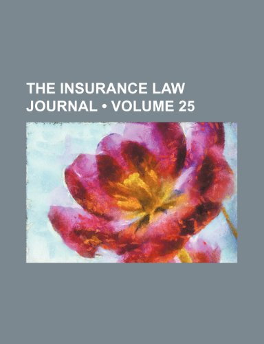 The Insurance Law Journal (Volume 25)
