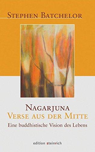 Nagarjuna - Verse aus der Mitte: Eine buddhistische Vision des Lebens