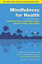 Mindfulness for Health: A practical guide to relieving pain, reducing stress and restoring wellbeing by Vidyamala Burch (2013-09-05)