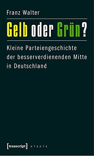 Gelb oder Grün?: Kleine Parteiengeschichte der besserverdienenden Mitte in Deutschland (X-Texte zu Kultur und Gesellschaft)