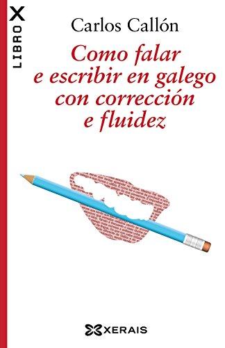 Como falar e escribir en galego con corrección e fluidez (Edición Literaria - Librox) por Carlos Callón