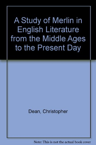 A Study of Merlin in English Literature from the Middle Ages to the Present Day