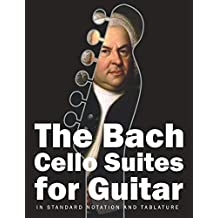 The Bach Cello Suites for Guitar: In Standard Notation and Tablature (Bach for Guitar)