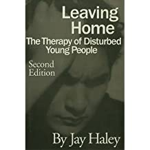 [(Leaving Home: Therapy of Disturbed Young People)] [Author: Jay Haley] published on (April, 1997)