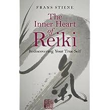 The Inner Heart of Reiki: Rediscovering Your True Self