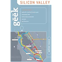 Geek Silicon Valley: The Inside Guide to Palo Alto, Stanford, Menlo Park, Mountain View, Santa Clara, Sunnyvale, San Jose, San Francisco