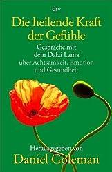 Die heilende Kraft der Gefühle: Gespräche mit dem Dalai Lama über Achtsamkeit, Emotion und Gesundheit (dtv Ratgeber)