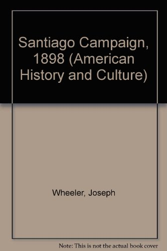 Santiago Campaign, 1898 (American History and Culture)
