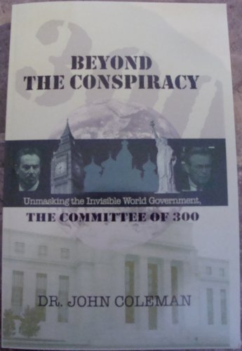 Beyond the Conspiracy: The Committee of 300 - Unmasking the Secret World Government (Dr. John Coleman)