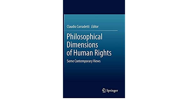 Philosophical Dimensions of Human Rights: Some Contemporary Views