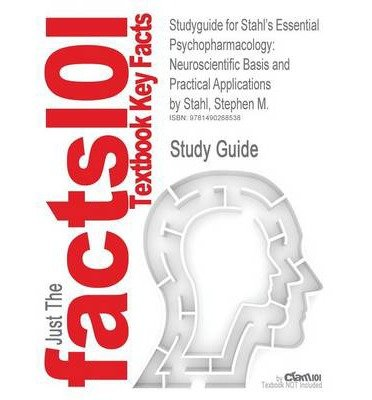 [(Studyguide for Stahl's Essential Psychopharmacology: Neuroscientific Basis and Practical Applications by Stahl, Stephen M., ISBN 9781107686465)] [Author: Cram101 Textbook Reviews] published on (September, 2013)