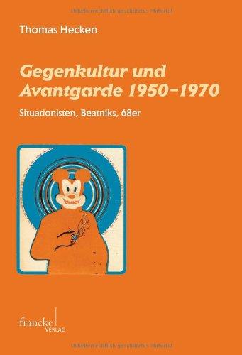 Gegenkultur und Avantgarde 1950-1970: Situationisten, Beatniks, 68er