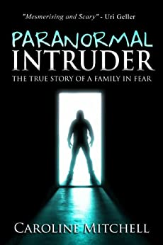 Paranormal Intruder: The Terrifying True Story of a Family in Fear by [Mitchell, Caroline]