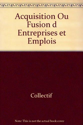 Acquisition Ou Fusion d Entreprises et Emplois