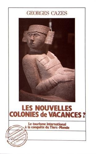 Les nouvelles colonies de vacances, tome 1. Le tourisme international  la conqute du Tiers-Monde, 1989