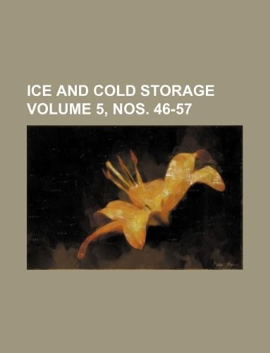 Ice and Cold Storage Volume 5, Nos. 46-57 - Ice Cold Storage