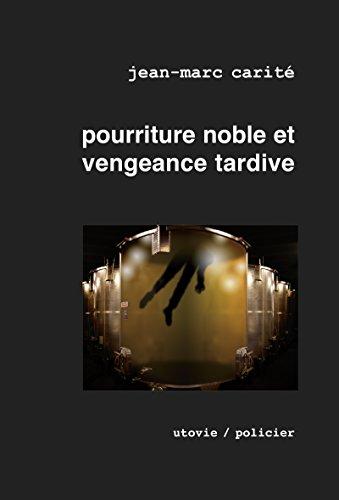 Pourriture noble et vengeance tardive: lu meilleur roman mondial sur le vin par les Gourmands Awards 2010 (La part des anges)