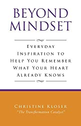 Beyond Mindset: Everday Inspiration to Help You Remember What Your Heart Already Knows by Christine Kloser (2012-03-22)