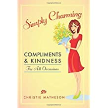 Simply Charming: Compliments and Kindness for All Occasions by Christie Matheson (2012-06-05)