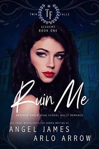 Ruin Me: A Reverse Harem High School Bully Romance (Twin Falls Academy Book 1) (English Edition)