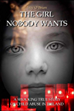 The Girl Nobody Wants: A Shocking True Story of Child Abuse in Ireland (English Edition)