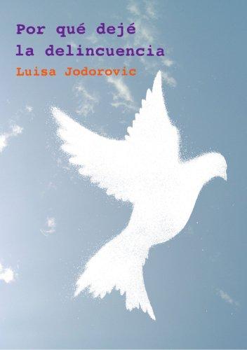 Por Qué Dejé La Delincuencia por Luisa Jodorovic
