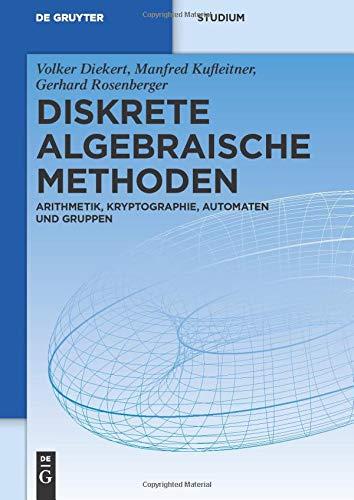 Diskrete algebraische Methoden: Arithmetik, Kryptographie, Automaten Und Gruppen (De Gruyter Studium)