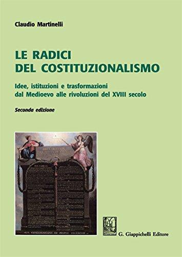 Le radici del costituzionalismo. Idee, istituzioni e trasformazioni dal Medioevo alle rivoluzioni del XVIII secolo