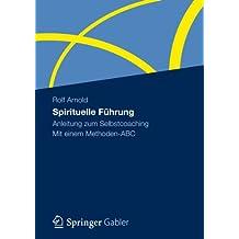 Spirituelle Führung: Anleitung zum Selbstcoaching Mit einem Methoden-ABC