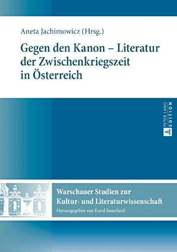 Gegen den Kanon  Literatur der Zwischenkriegszeit in Oesterreich (Warschauer Studien zur Kultur- und Literaturwissenschaft 10)