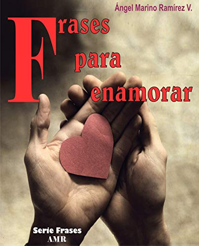 Frases para enamorar: 64 frases para momentos especiales del amor... (Frases AMR nº 1)