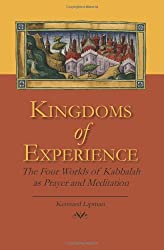 Kingdoms of Experience: The Four Worlds of Kabbalah as Prayer and Meditation