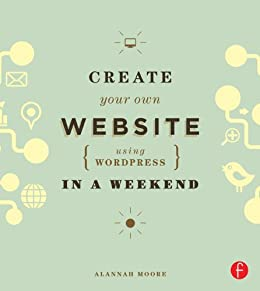 Create Your Own Website Using Wordpress In A Weekend Ebook