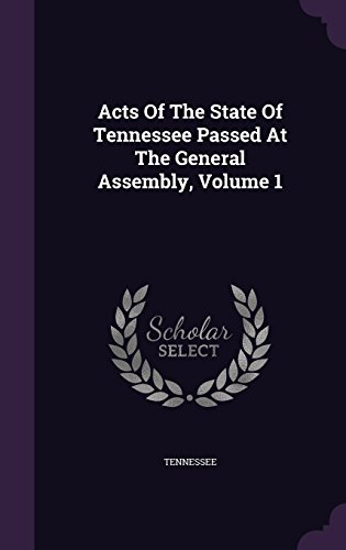 Acts Of The State Of Tennessee Passed At The General Assembly, Volume 1