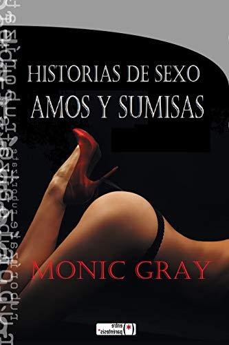 HISTORIAS DE SEXO: AMOS Y SUMISAS por MONIC GRAY