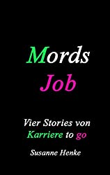 Mordsjob: Vier Stories von Karriere to go
