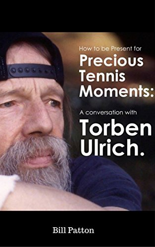 Ebooks Torben Ulrich: A Metaphysical Tennis Conversation: Be Present for the Precious Moments in Tennis (720 Degree Tennis Interviews Book 1) Descargar Epub